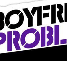 No boyfriend no problems Sticker