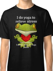 I do yoga to relieve stress Just kidding, I drink Classic T-Shirt