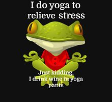 I do yoga to relieve stress Just kidding, I drink Unisex T-Shirt