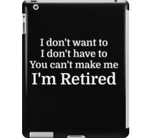 I don't want to I don't have to You can't make me iPad Case/Skin