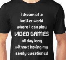 I dream of a better world where I can play VIDEO  Unisex T-Shirt