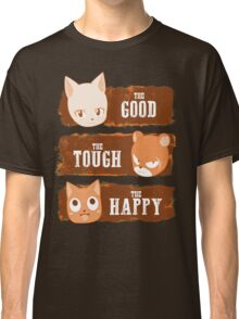 The Good, The Tough and The Happy Classic T-Shirt