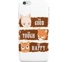 The Good, The Tough and The Happy iPhone Case/Skin