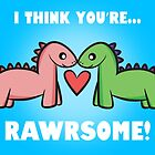 I think you're RAWRSOME! by Lauramazing