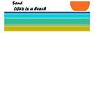 Sun Sea Sand - Life's is a beach by dalgius