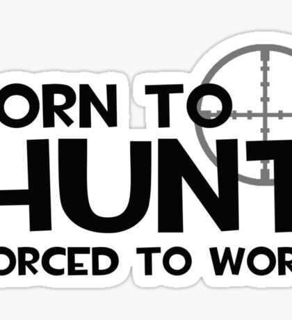 Born to Hunt, Forced to Work Sticker