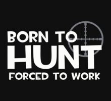 Born to Hunt, Forced to Work by shakeoutfitters