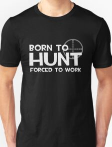 Born to Hunt, Forced to Work T-Shirt