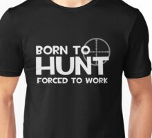 Born to Hunt, Forced to Work Unisex T-Shirt