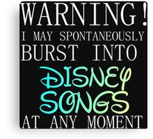 WARNING! I MAY BURST OUT IN DISNEY SONGS Canvas Print
