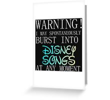WARNING! I MAY BURST OUT IN DISNEY SONGS Greeting Card