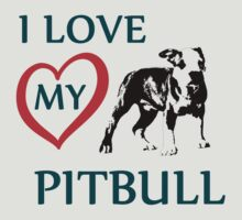 i love my pitbull by hottehue