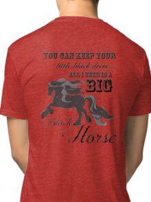 Keep your little black Dress, I need a Big Black Horse Tri-blend T-Shirt