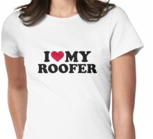I love my roofer Womens Fitted T-Shirt