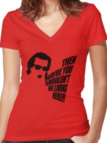 Then Maybe You Shouldn't Be Living Here! Women's Fitted V-Neck T-Shirt