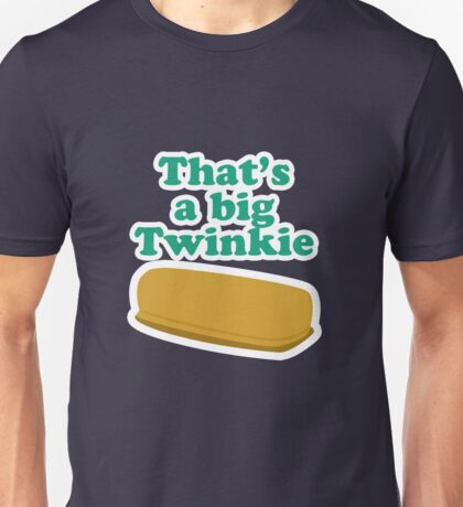 That's a big Twinkie... Unisex T-Shirt
