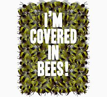 I'm Covered in Bees! Unisex T-Shirt