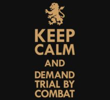 Keep Calm and Demand Trial By Combat by moviescreen
