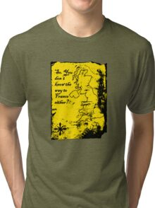 So You Don't Know the Way to France Either? Tri-blend T-Shirt
