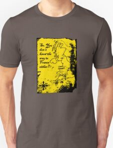 So You Don't Know the Way to France Either? Unisex T-Shirt