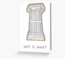 Isn't It Ionic? Greeting Card