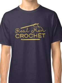Real Men Crochet Classic T-Shirt