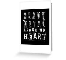 Heavy Metal Broke My Heart Greeting Card