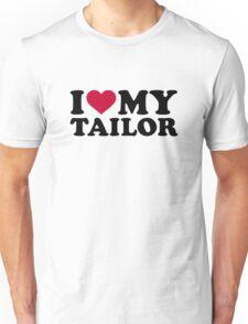 I love my tailor Unisex T-Shirt