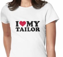 I love my tailor Womens Fitted T-Shirt