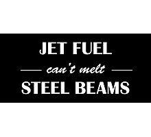 JET FUEL can't melt STEEL BEAMS (white) Photographic Print