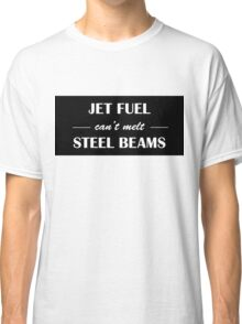 JET FUEL can't melt STEEL BEAMS (white) Classic T-Shirt