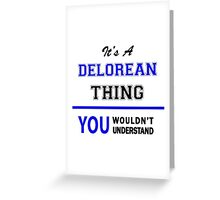 It's a DELOREAN thing, you wouldn't understand !! Greeting Card