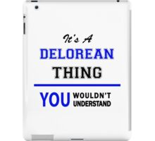 It's a DELOREAN thing, you wouldn't understand !! iPad Case/Skin