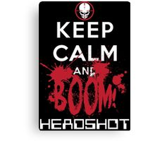 KEEP CALM AND BOOM HEADSHOT Canvas Print