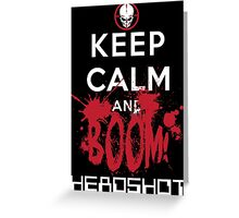 KEEP CALM AND BOOM HEADSHOT Greeting Card