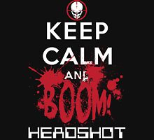 KEEP CALM AND BOOM HEADSHOT Unisex T-Shirt