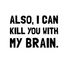 Kill With My Brain Photographic Print