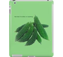 Not That I'm Bitter Or Anything iPad Case/Skin