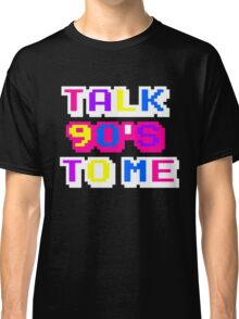 TALK 90'S TO ME  Classic T-Shirt