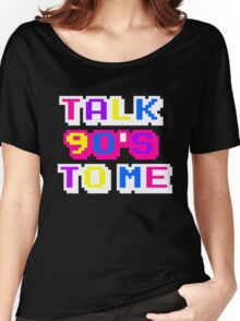 TALK 90'S TO ME  Women's Relaxed Fit T-Shirt