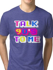 TALK 90'S TO ME  Tri-blend T-Shirt