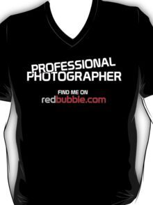 Professional Photographer - Find Me on Redbubble T-Shirt