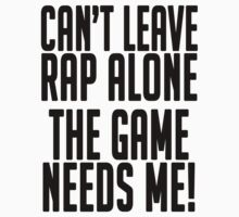 Can't leave rap alone the game needs me by lucylewinski
