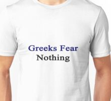 Greeks Fear Nothing  Unisex T-Shirt