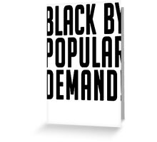 Black by popular demand Greeting Card