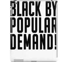 Black by popular demand iPad Case/Skin