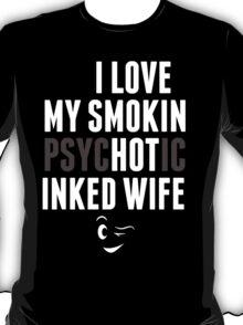 I Love My Smokin Psychotic Inked Wife - TShirts & Hoodies T-Shirt