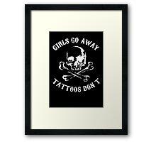 Girls Go Away...Tattoos Don't. Framed Print