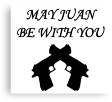 May Juan be With You Canvas Print