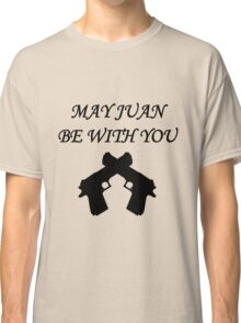 May Juan be With You Classic T-Shirt